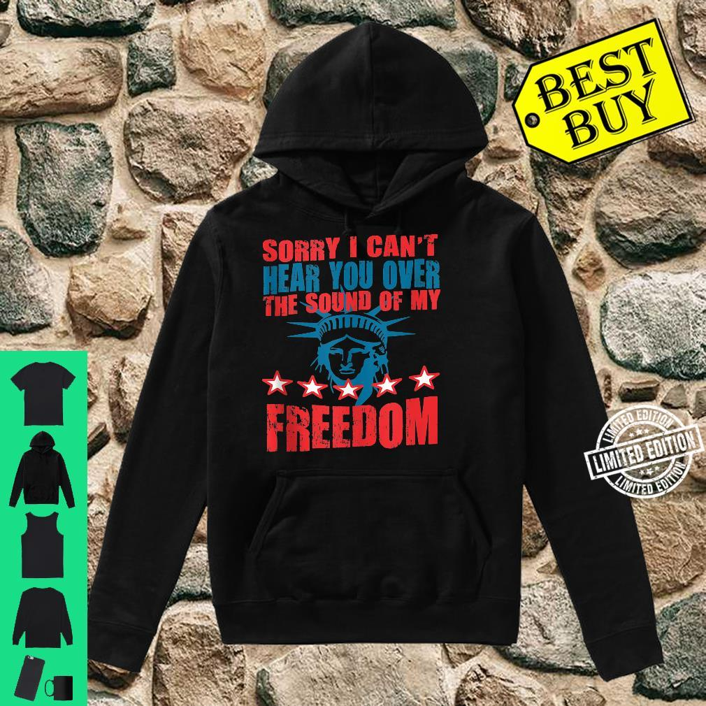 Can't Hear You Over The Sound Of My Freedom Shirt hoodie