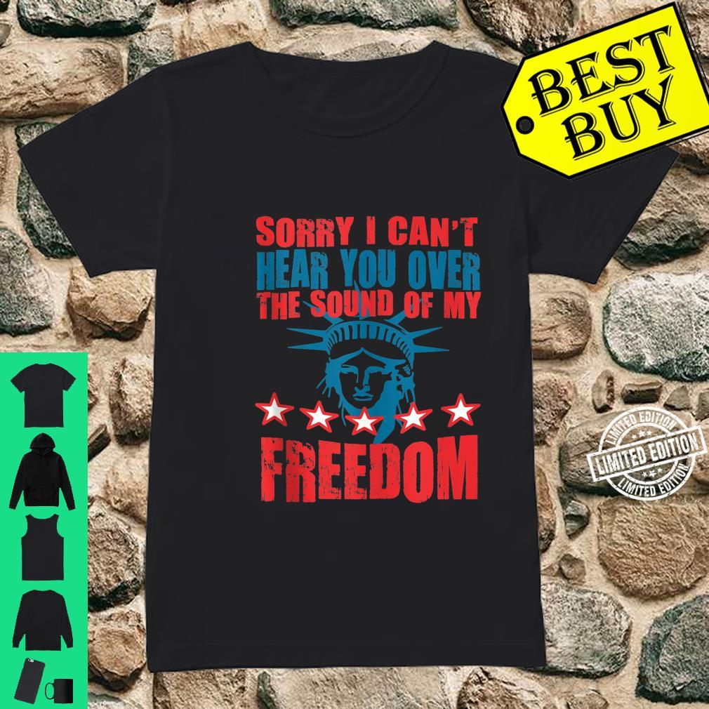 Can't Hear You Over The Sound Of My Freedom Shirt ladies tee