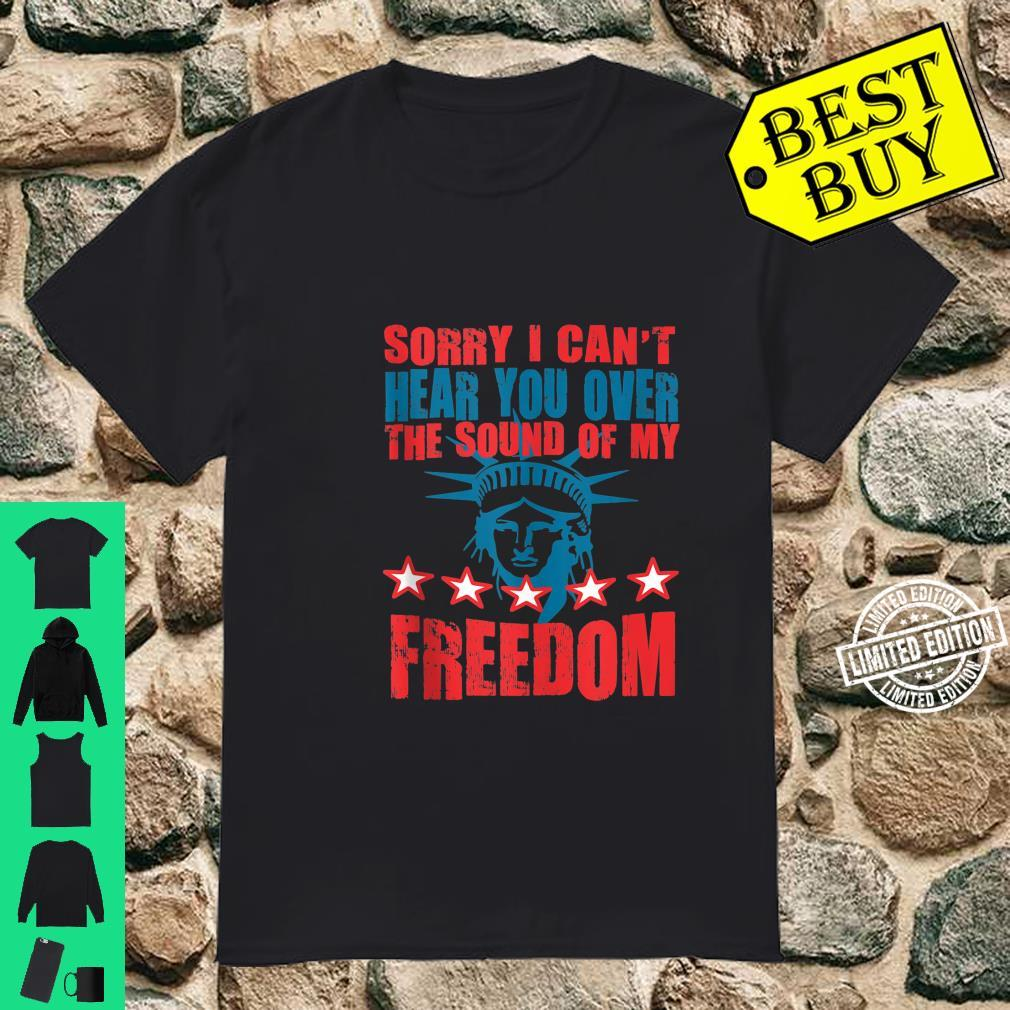 Can't Hear You Over The Sound Of My Freedom Shirt
