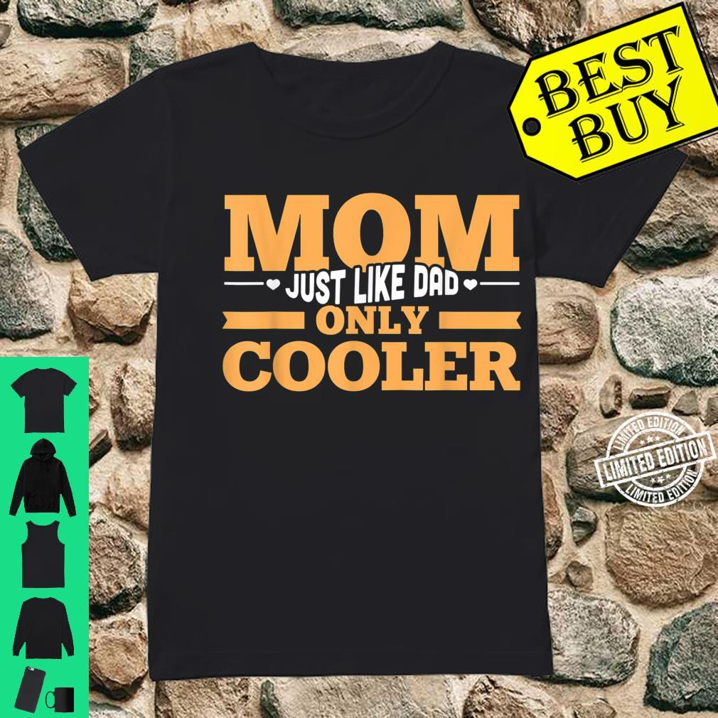 Mom Just Like Dad Only Cooler Family Mother's Day Shirt ladies tee
