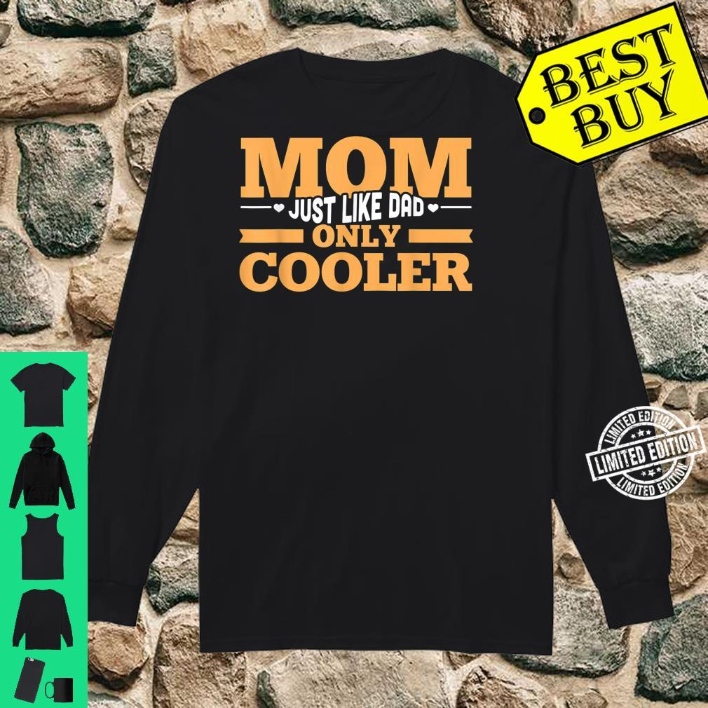 Mom Just Like Dad Only Cooler Family Mother's Day Shirt long sleeved