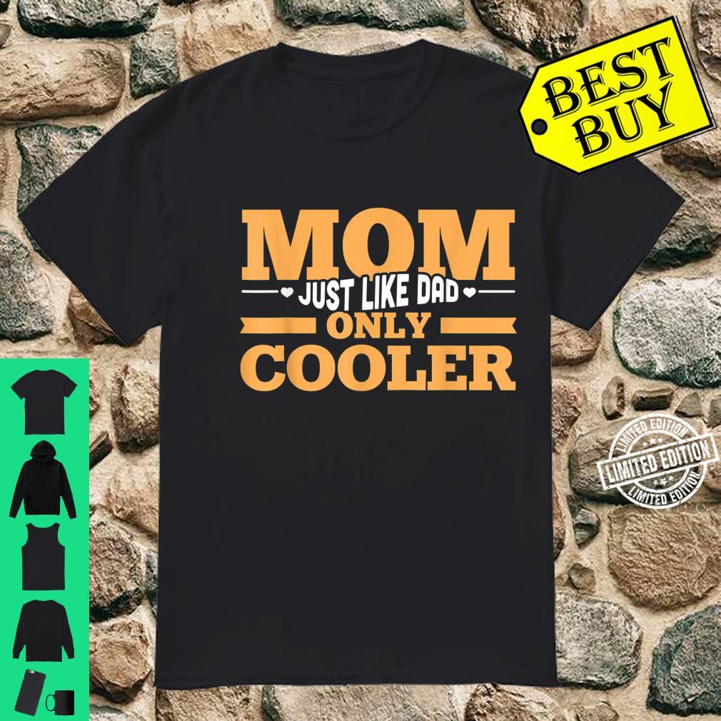 Mom Just Like Dad Only Cooler Family Mother's Day Shirt